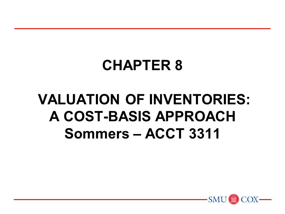 CHAPTER 8 VALUATION OF INVENTORIES: A COST-BASIS APPROACH Sommers – ACCT 3311