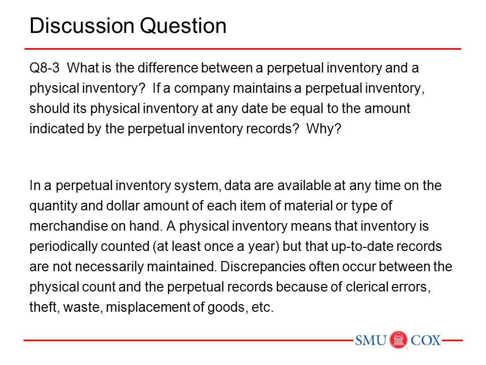 Discussion Question Q8-3 What is the difference between a perpetual inventory and a physical inventory.