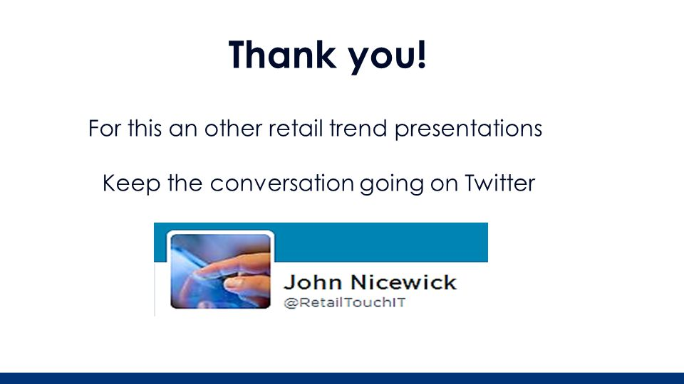Thank you! For this an other retail trend presentations Keep the conversation going on Twitter