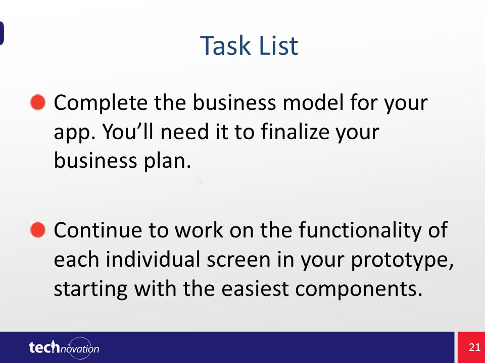Task List Complete the business model for your app.
