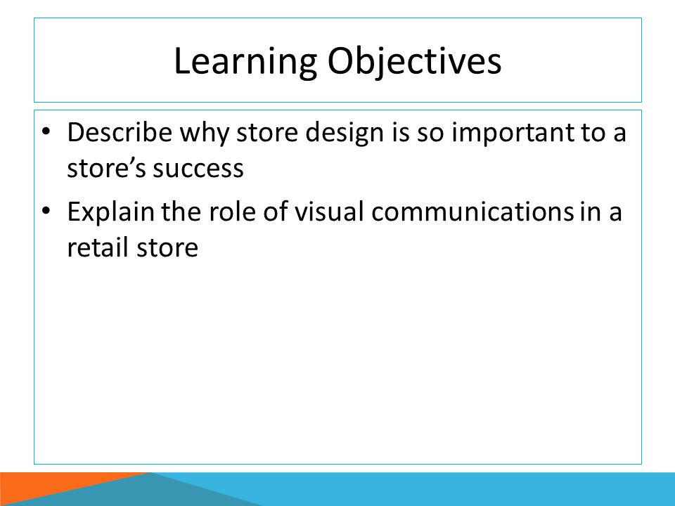 Merchandise Presentation Planning Key psychological factors to consider when merchandising stores: Value/fashion image Angles and sightlines Vertical color blocking LO 3
