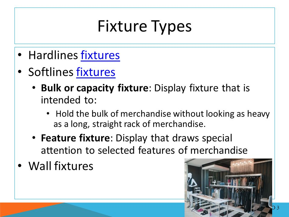 Fixture Types Hardlines fixturesfixtures Softlines fixturesfixtures Bulk or capacity fixture: Display fixture that is intended to: Hold the bulk of me