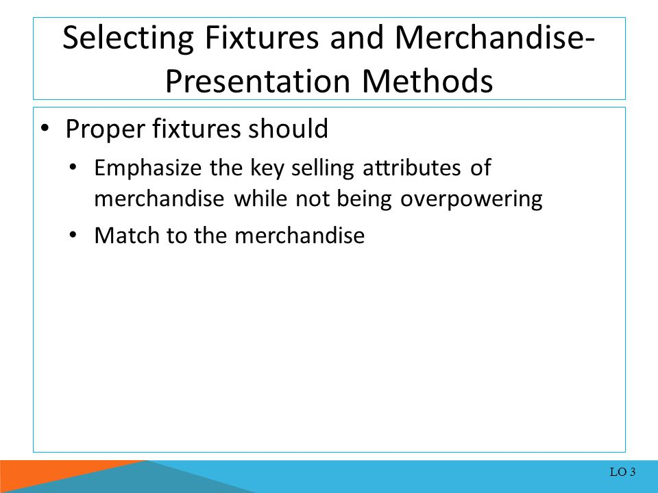Selecting Fixtures and Merchandise- Presentation Methods Proper fixtures should Emphasize the key selling attributes of merchandise while not being ov