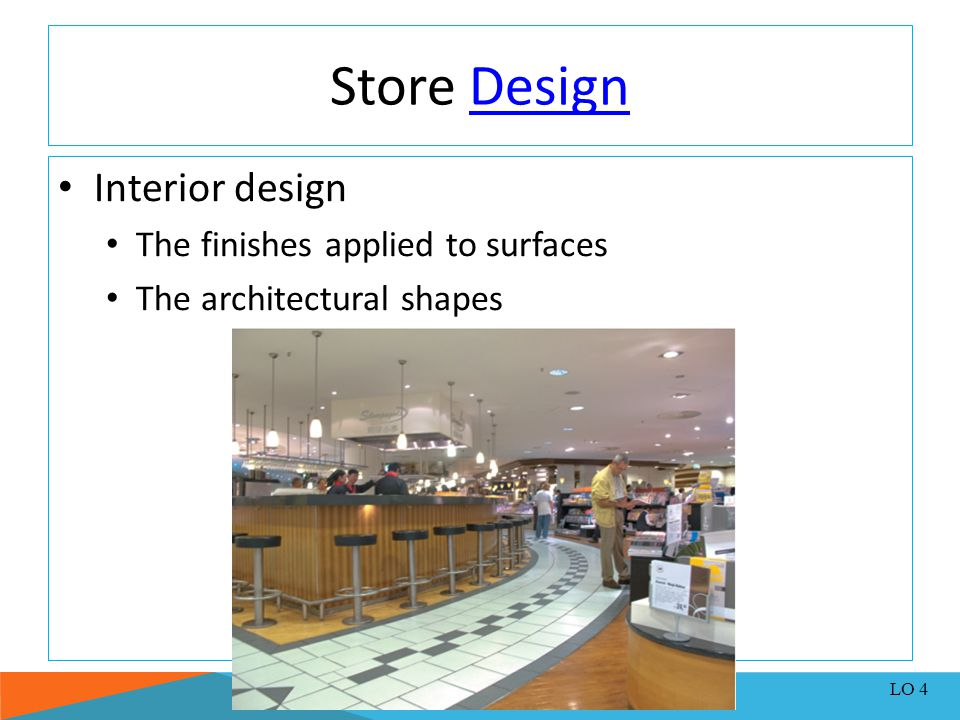 Store DesignDesign Interior design The finishes applied to surfaces The architectural shapes LO 4