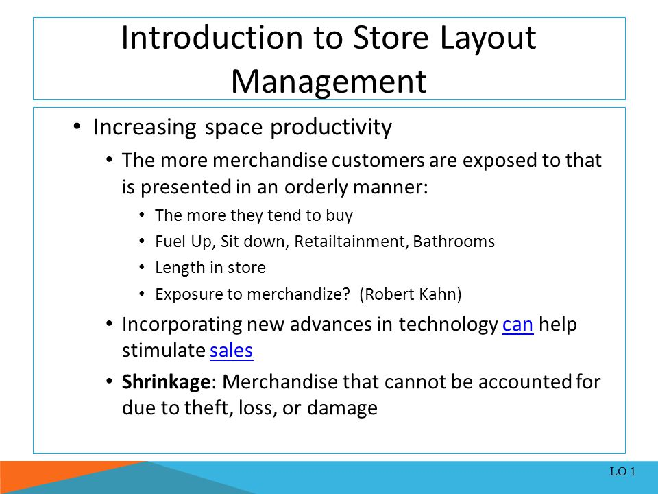 Introduction to Store Layout Management Increasing space productivity The more merchandise customers are exposed to that is presented in an orderly ma