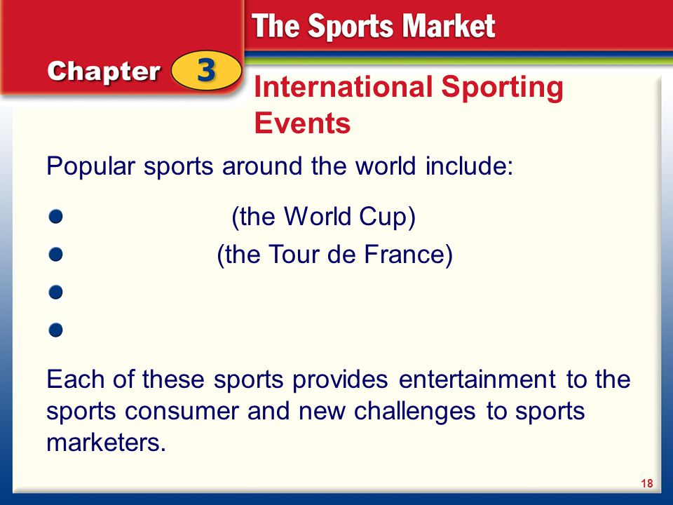 International Sporting Events Popular sports around the world include: 18 (the World Cup) (the Tour de France) Each of these sports provides entertain