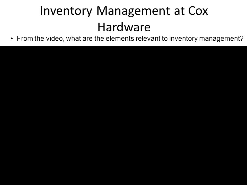 From the video, what are the elements relevant to inventory management? Inventory Management at Cox Hardware