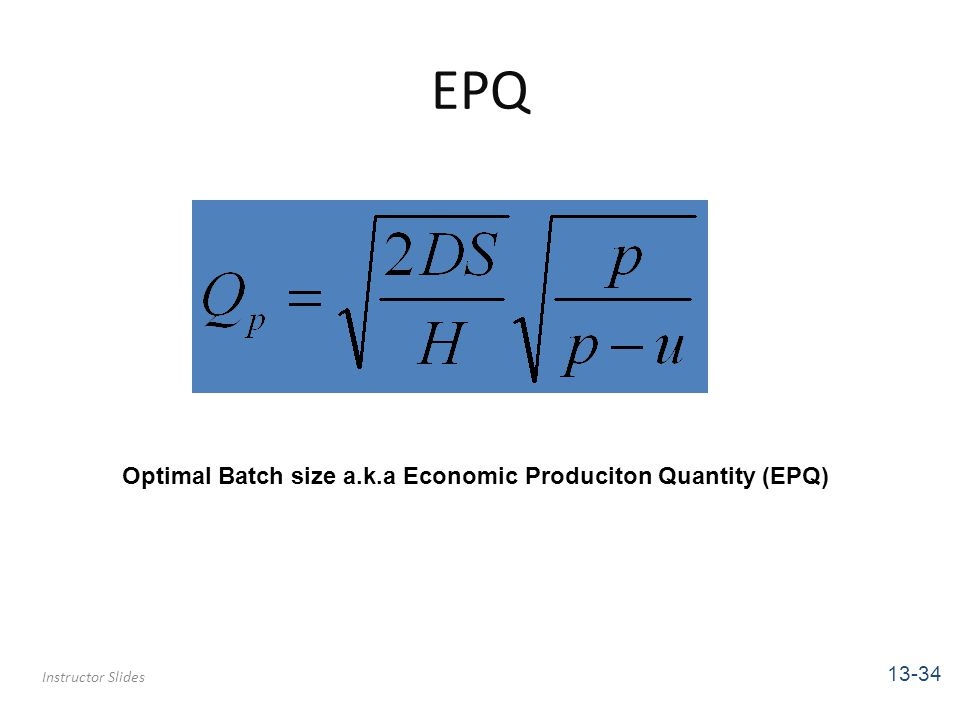EPQ Instructor Slides 13-34 Optimal Batch size a.k.a Economic Produciton Quantity (EPQ)