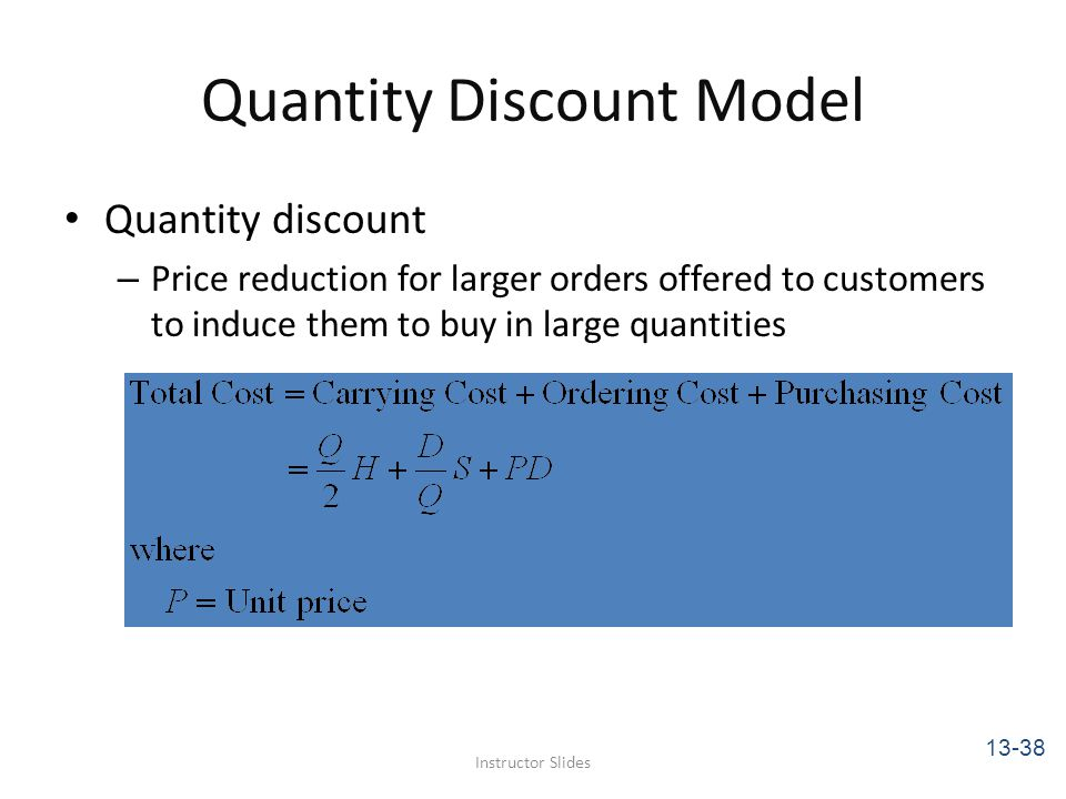 Quantity Discount Model Quantity discount – Price reduction for larger orders offered to customers to induce them to buy in large quantities Instructo