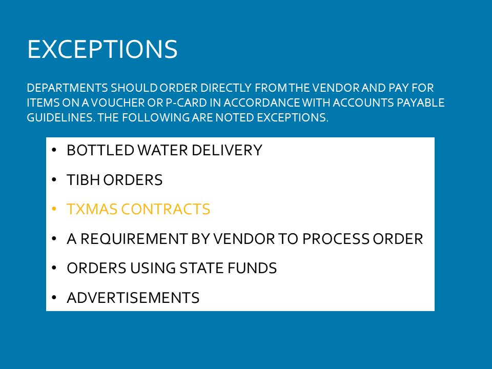 EXCEPTIONS DEPARTMENTS SHOULD ORDER DIRECTLY FROM THE VENDOR AND PAY FOR ITEMS ON A VOUCHER OR P-CARD IN ACCORDANCE WITH ACCOUNTS PAYABLE GUIDELINES.