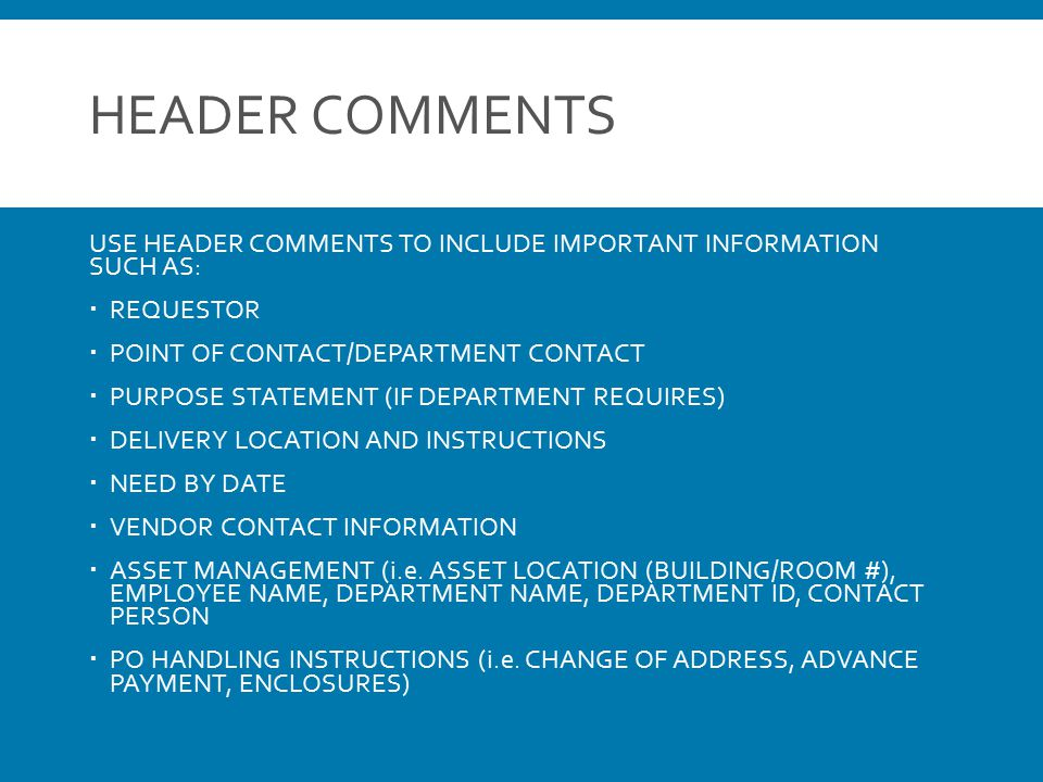 HEADER COMMENTS USE HEADER COMMENTS TO INCLUDE IMPORTANT INFORMATION SUCH AS:  REQUESTOR  POINT OF CONTACT/DEPARTMENT CONTACT  PURPOSE STATEMENT (I