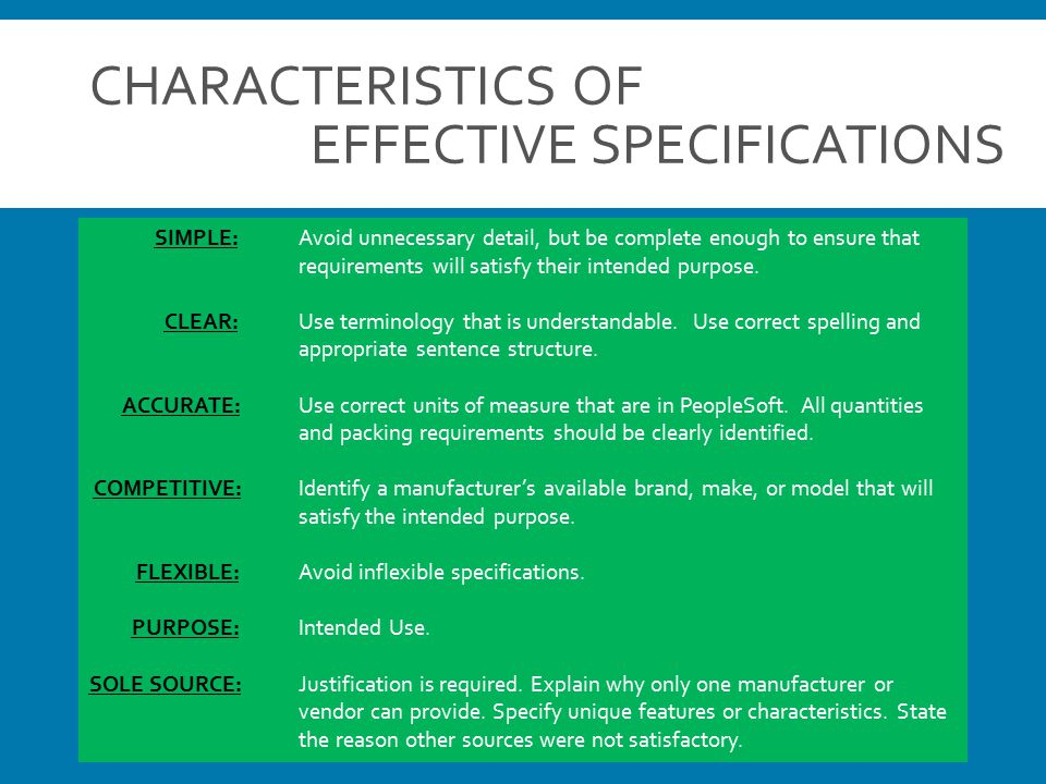 CHARACTERISTICS OF EFFECTIVE SPECIFICATIONS SIMPLE: Avoid unnecessary detail, but be complete enough to ensure that requirements will satisfy their in