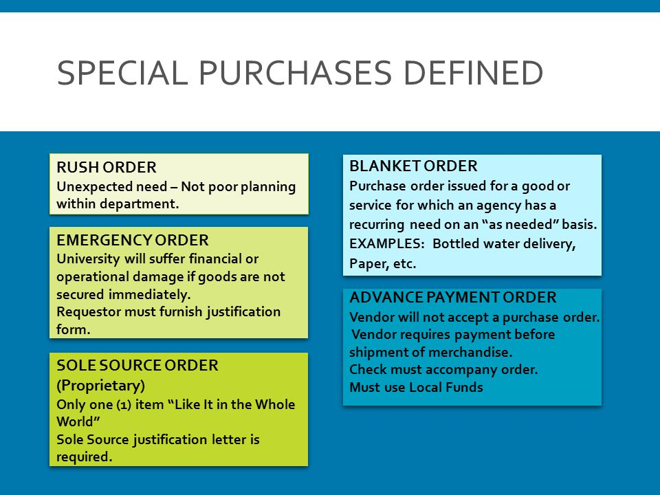 SPECIAL PURCHASES DEFINED RUSH ORDER Unexpected need – Not poor planning within department. EMERGENCY ORDER University will suffer financial or operat