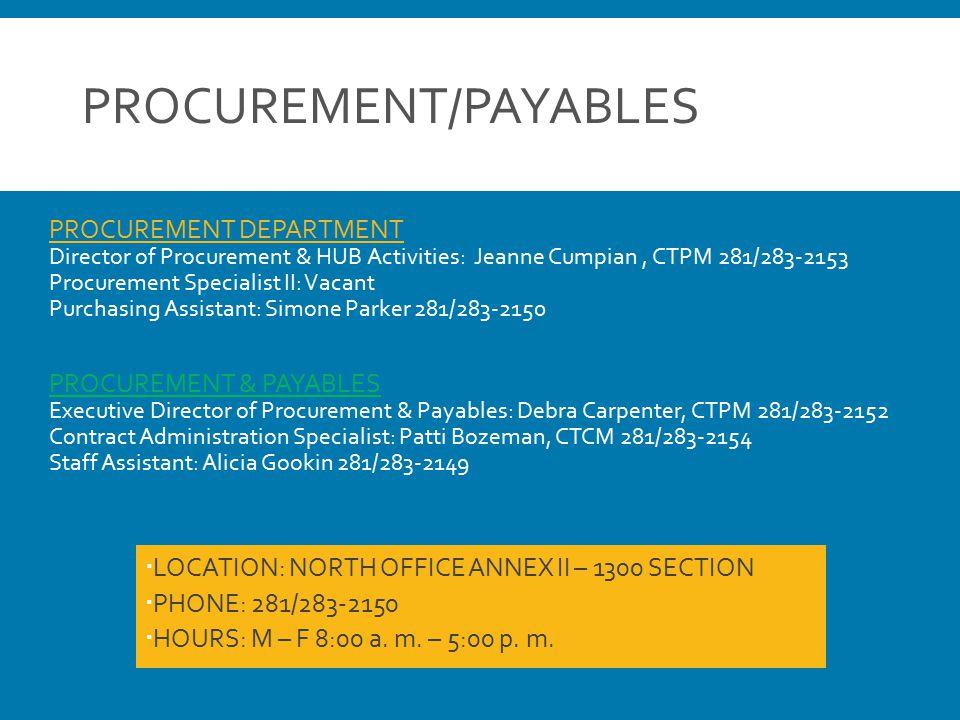 PROCUREMENT/PAYABLES PROCUREMENT DEPARTMENT Director of Procurement & HUB Activities: Jeanne Cumpian, CTPM 281/283-2153 Procurement Specialist II: Vac