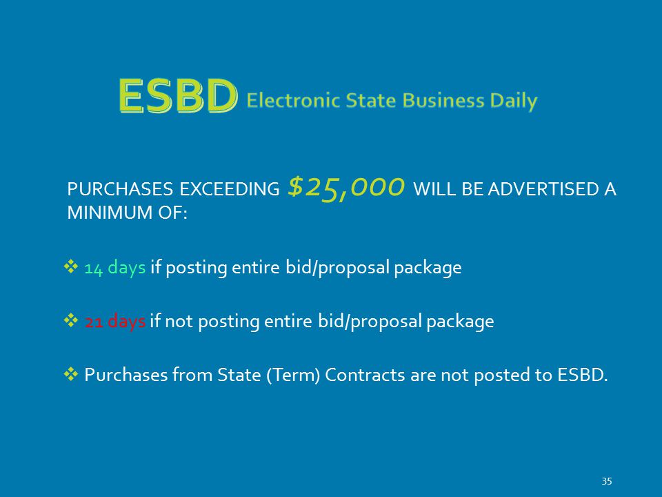 35 PURCHASES EXCEEDING $25,000 WILL BE ADVERTISED A MINIMUM OF:  14 days if posting entire bid/proposal package  21 days if not posting entire bid/p