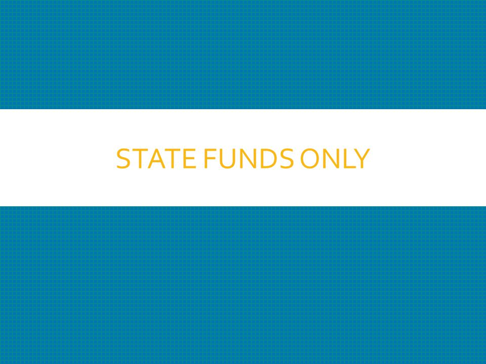 STATE FUNDS ONLY