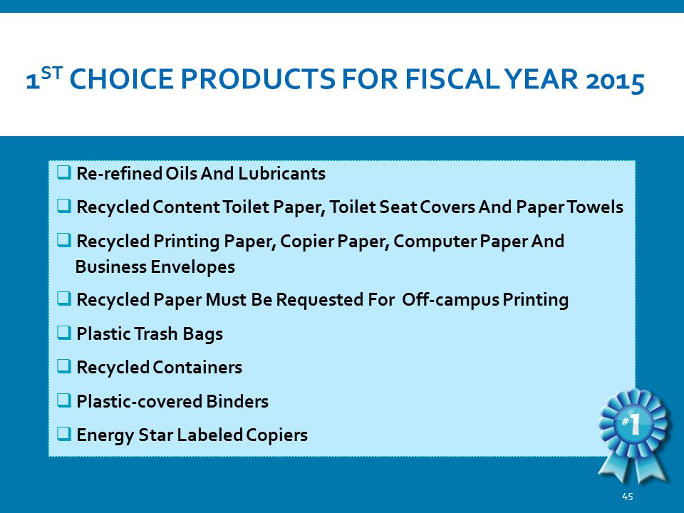 1 ST CHOICE PRODUCTS FOR FISCAL YEAR 2015  Re-refined Oils And Lubricants  Recycled Content Toilet Paper, Toilet Seat Covers And Paper Towels  Recy