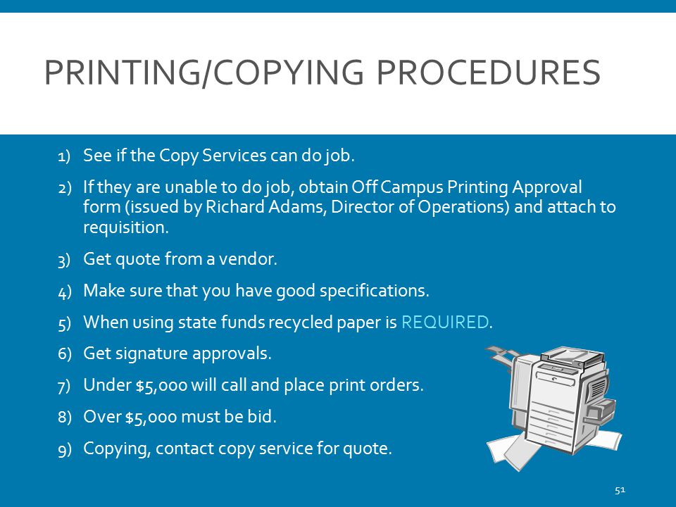PRINTING/COPYING PROCEDURES 1) See if the Copy Services can do job. 2) If they are unable to do job, obtain Off Campus Printing Approval form (issued