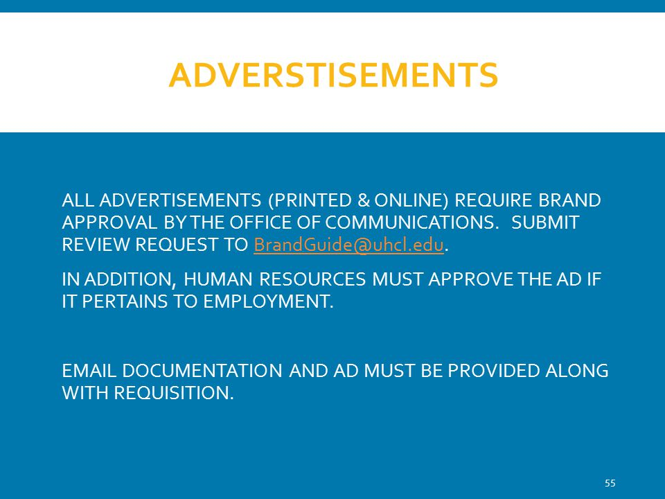 ADVERSTISEMENTS ALL ADVERTISEMENTS (PRINTED & ONLINE) REQUIRE BRAND APPROVAL BY THE OFFICE OF COMMUNICATIONS. SUBMIT REVIEW REQUEST TO BrandGuide@uhcl