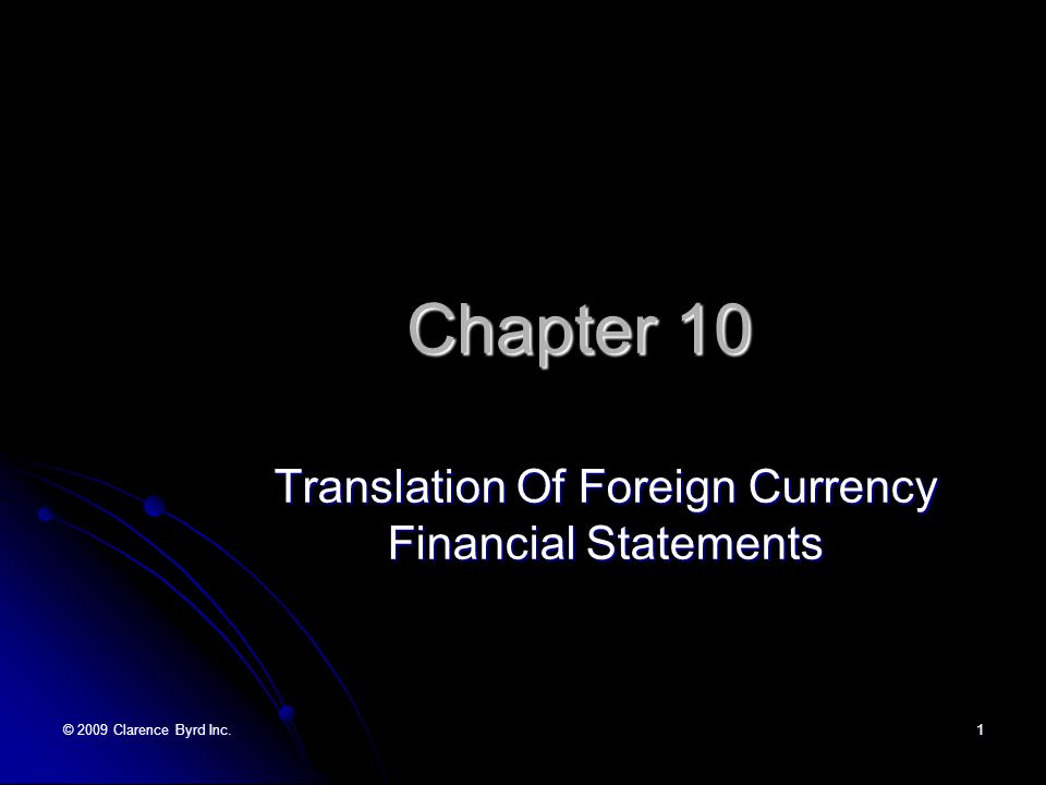 © 2009 Clarence Byrd Inc.1 Chapter 10 Translation Of Foreign Currency Financial Statements