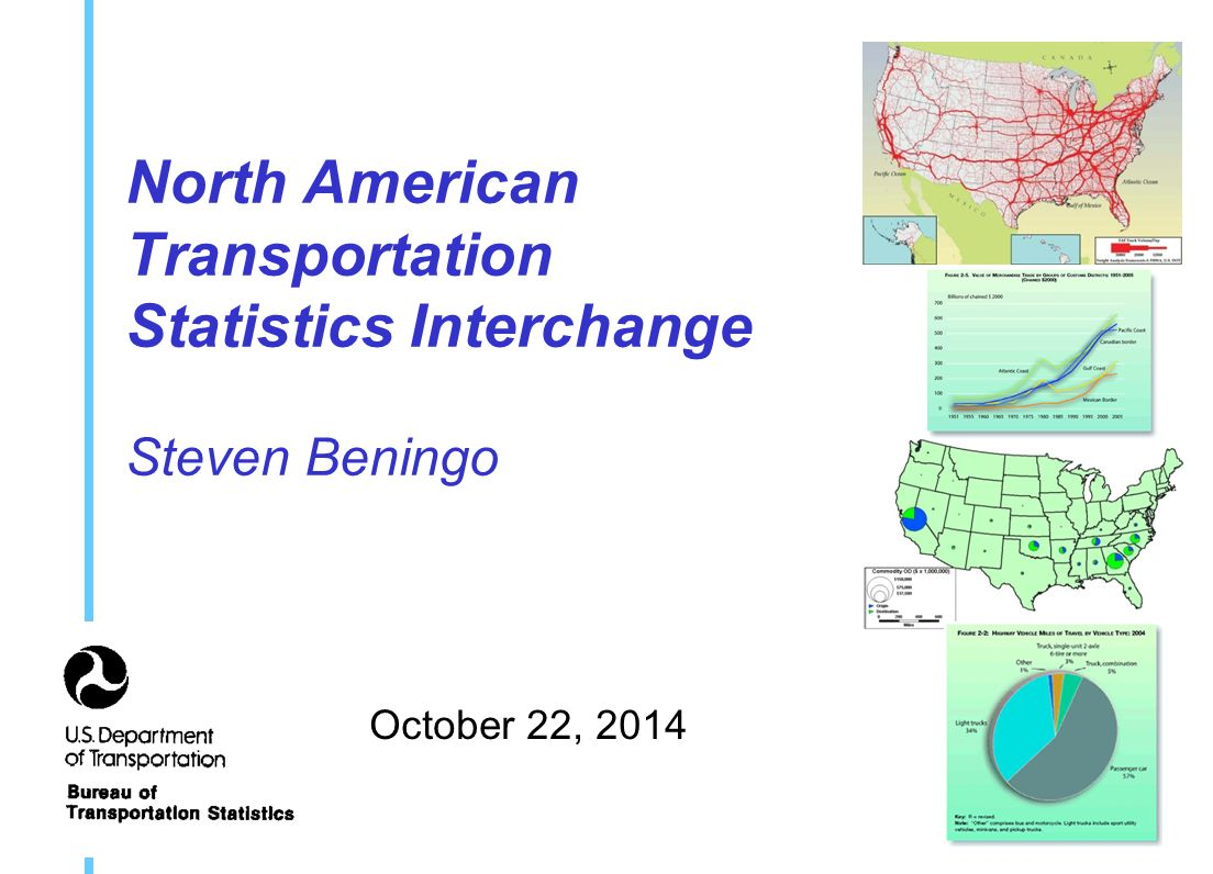 North American Transportation Statistics Interchange Steven Beningo October 22, 2014