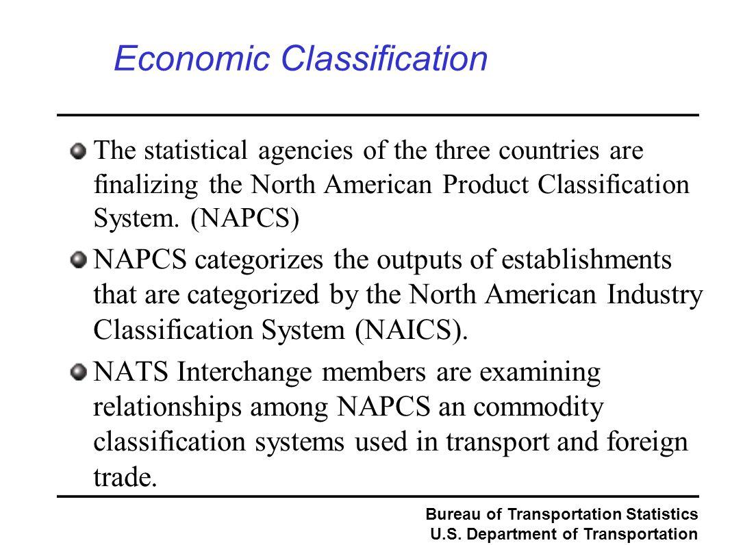 Bureau of Transportation Statistics U.S. Department of Transportation Economic Classification The statistical agencies of the three countries are fina