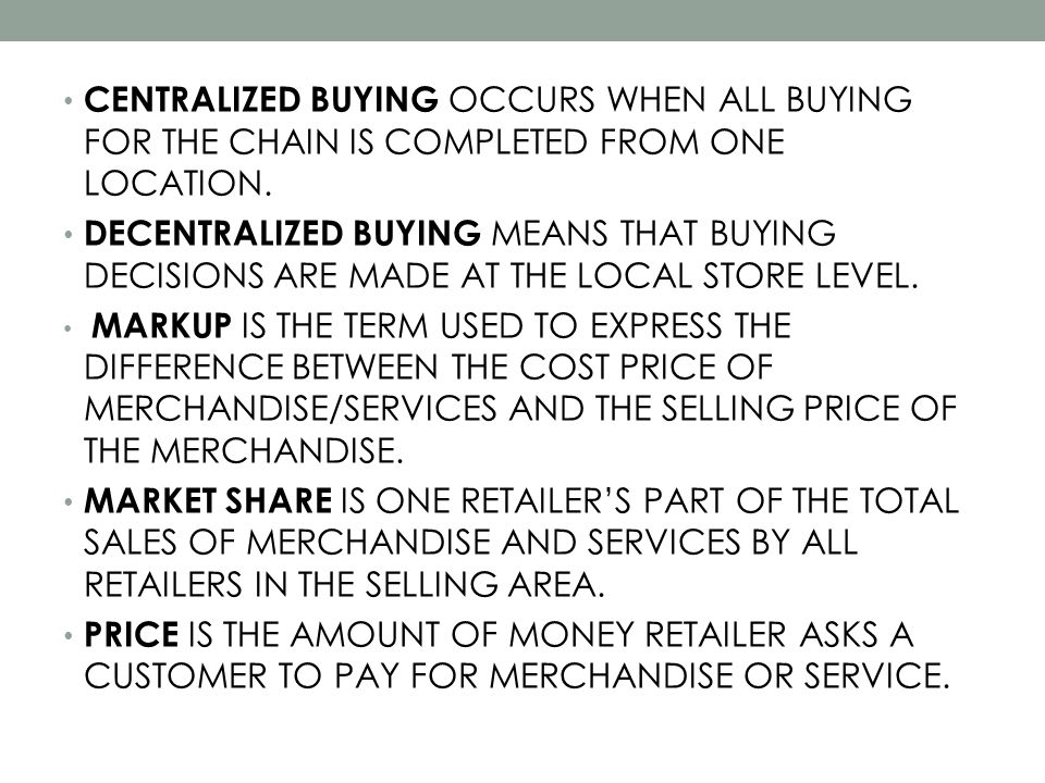 CENTRALIZED BUYING OCCURS WHEN ALL BUYING FOR THE CHAIN IS COMPLETED FROM ONE LOCATION.