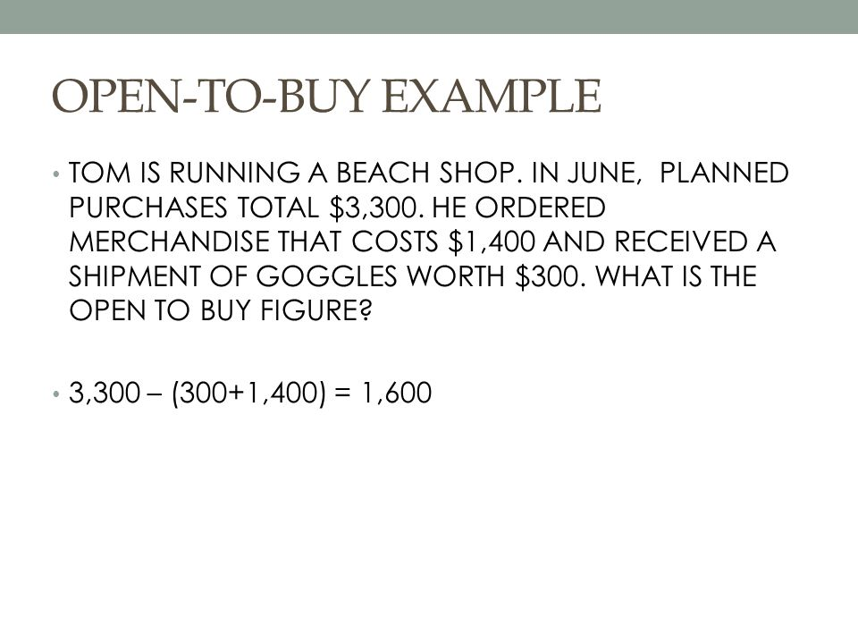 OPEN-TO-BUY EXAMPLE TOM IS RUNNING A BEACH SHOP. IN JUNE, PLANNED PURCHASES TOTAL $3,300.