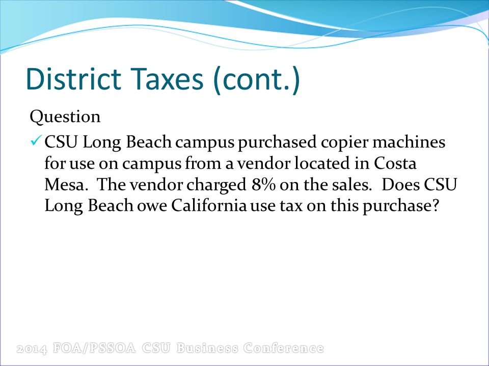 District Taxes (cont.) Question CSU Long Beach campus purchased copier machines for use on campus from a vendor located in Costa Mesa.