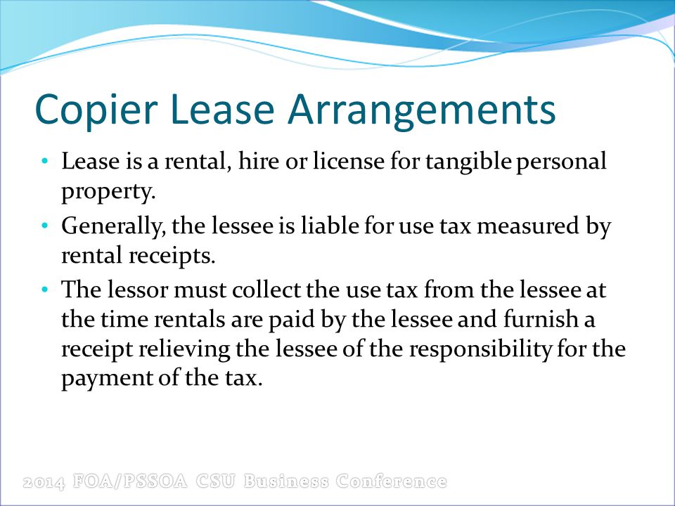 Copier Lease Arrangements Lease is a rental, hire or license for tangible personal property.
