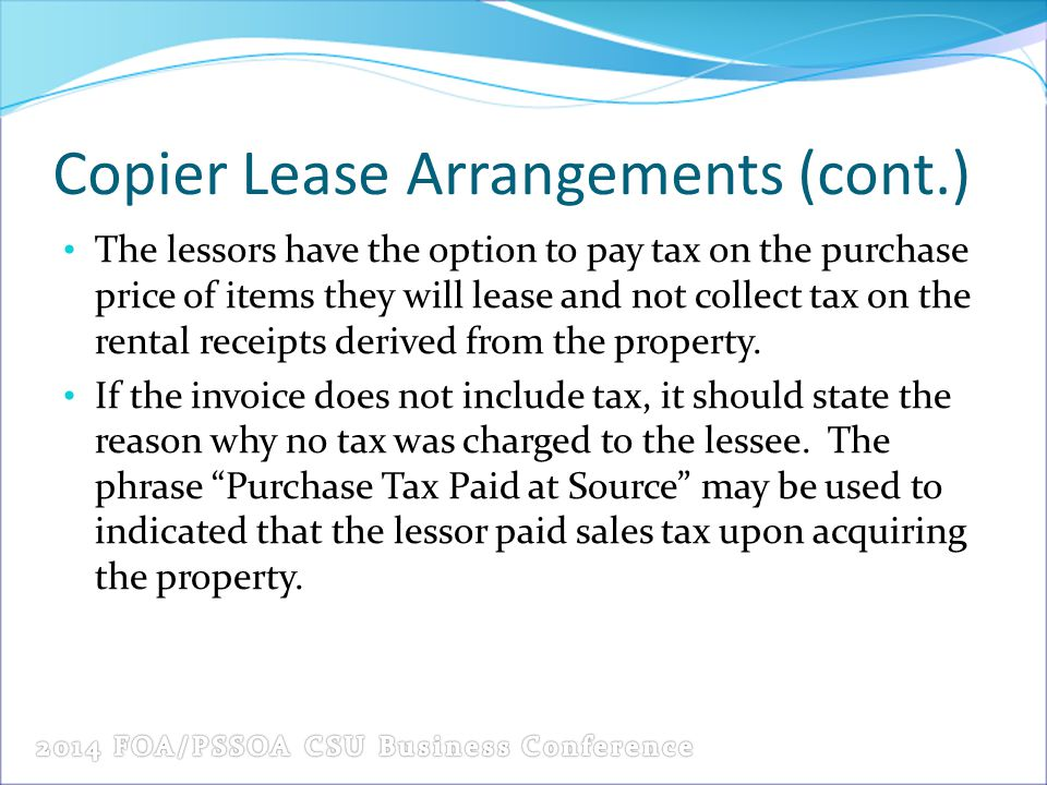 Copier Lease Arrangements (cont.) The lessors have the option to pay tax on the purchase price of items they will lease and not collect tax on the ren
