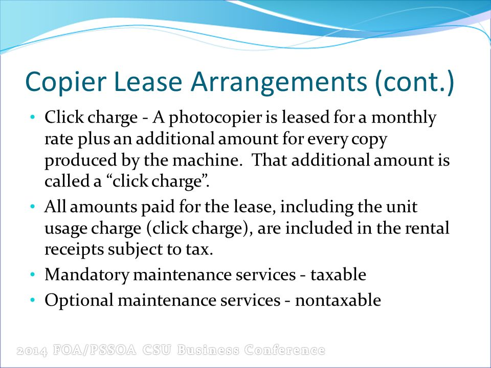 Copier Lease Arrangements (cont.) Click charge - A photocopier is leased for a monthly rate plus an additional amount for every copy produced by the machine.