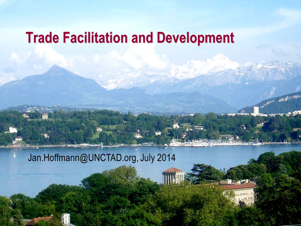 Trade Facilitation and Development Jan.Hoffmann@UNCTAD.org, July 2014