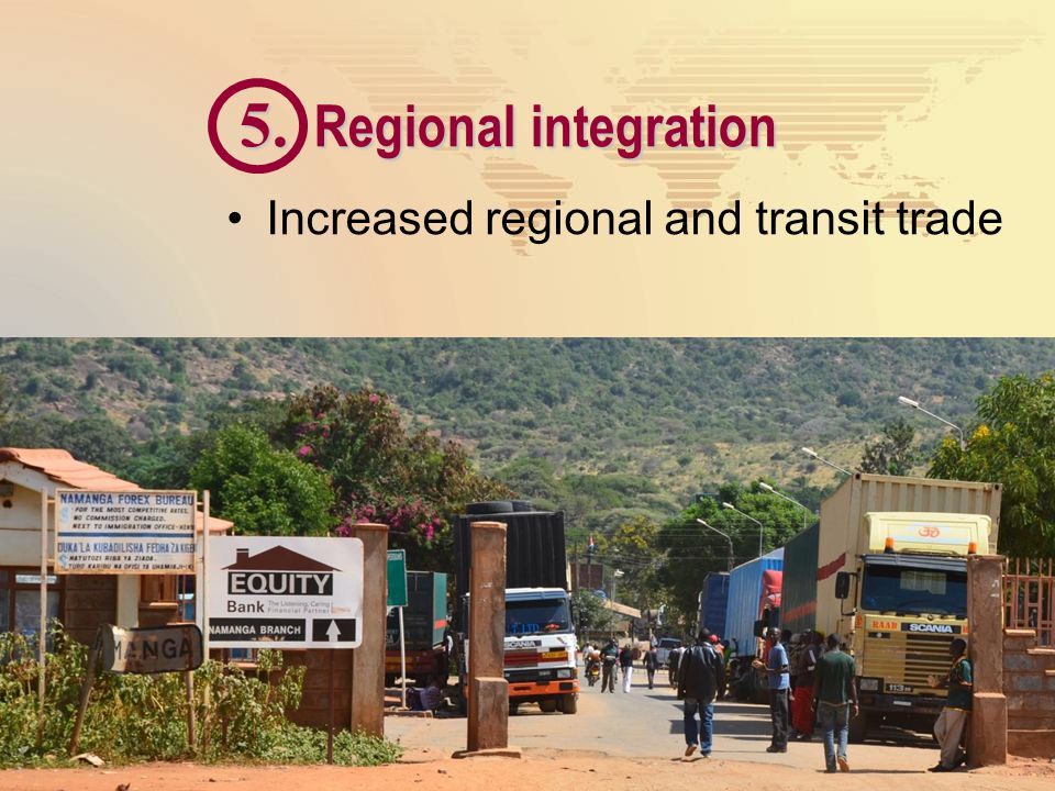 5. Regional integration Increased regional and transit trade