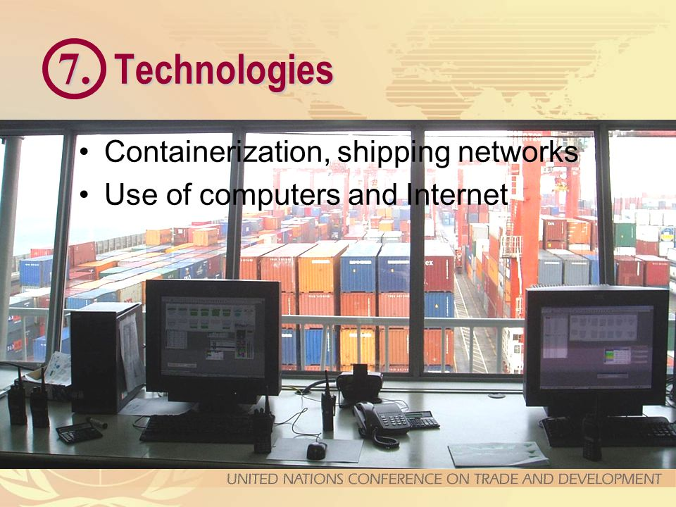 7. Technologies Containerization, shipping networks Use of computers and Internet