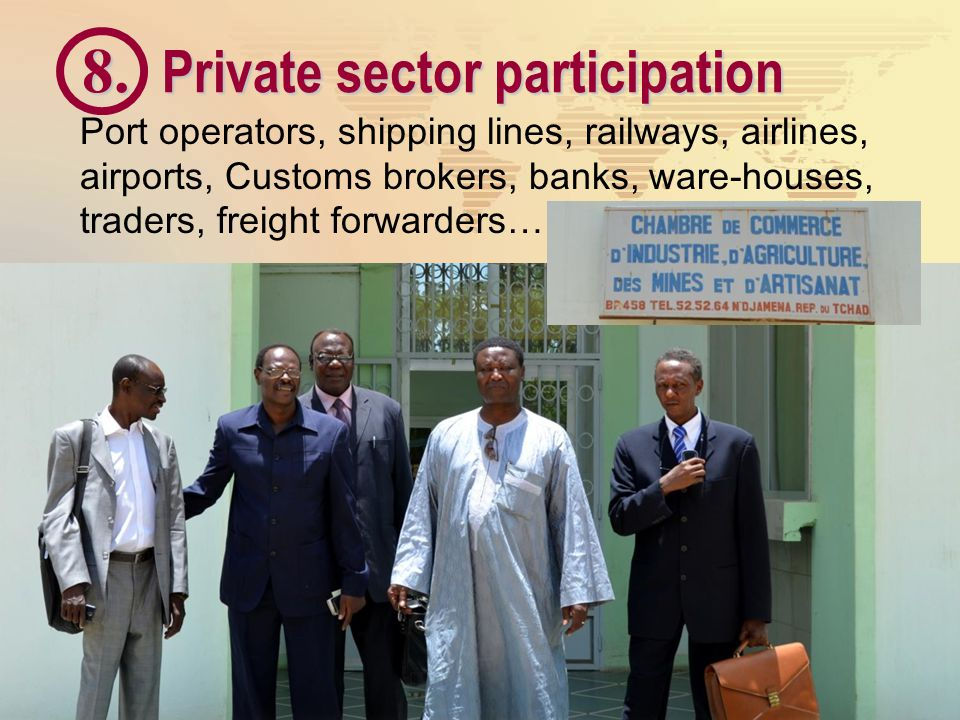8. Private sector participation Port operators, shipping lines, railways, airlines, airports, Customs brokers, banks, ware-houses, traders, freight fo