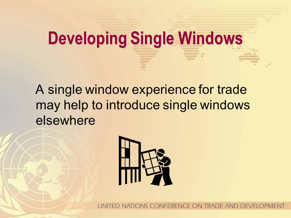 Developing Single Windows A single window experience for trade may help to introduce single windows elsewhere