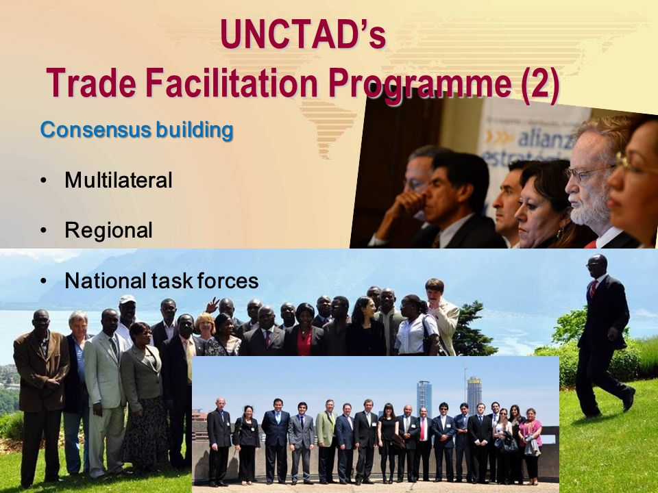 Consensus building Multilateral Regional National task forces UNCTAD's Trade Facilitation Programme (2)