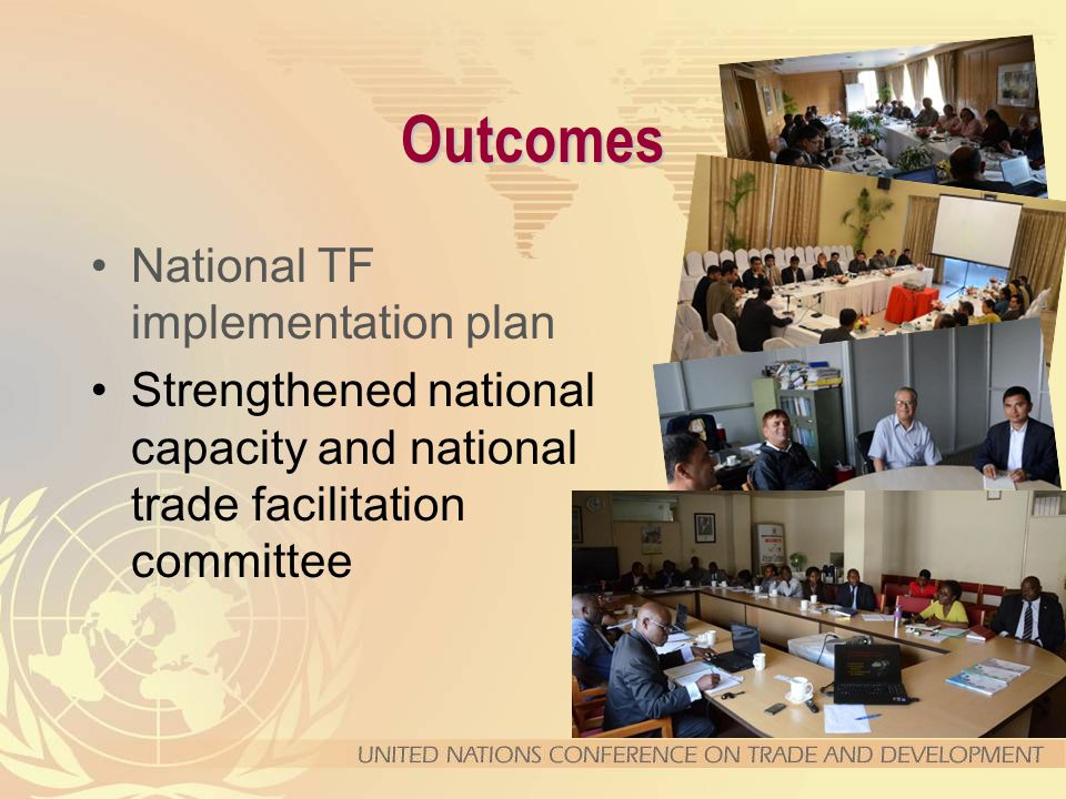 Outcomes Strengthened national capacity and national trade facilitation committee