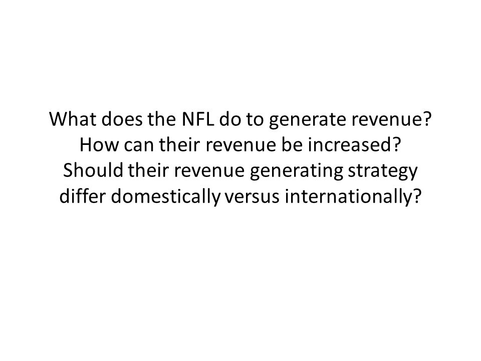 What does the NFL do to generate revenue.How can their revenue be increased.