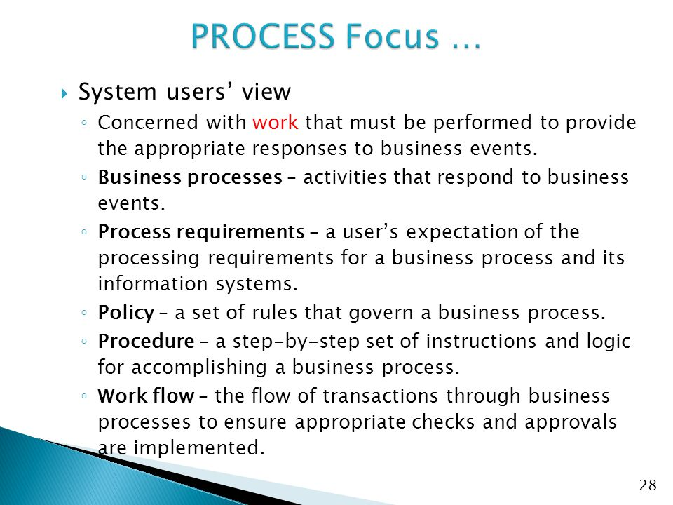  System users' view ◦ Concerned with work that must be performed to provide the appropriate responses to business events.