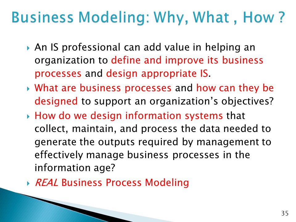  An IS professional can add value in helping an organization to define and improve its business processes and design appropriate IS.
