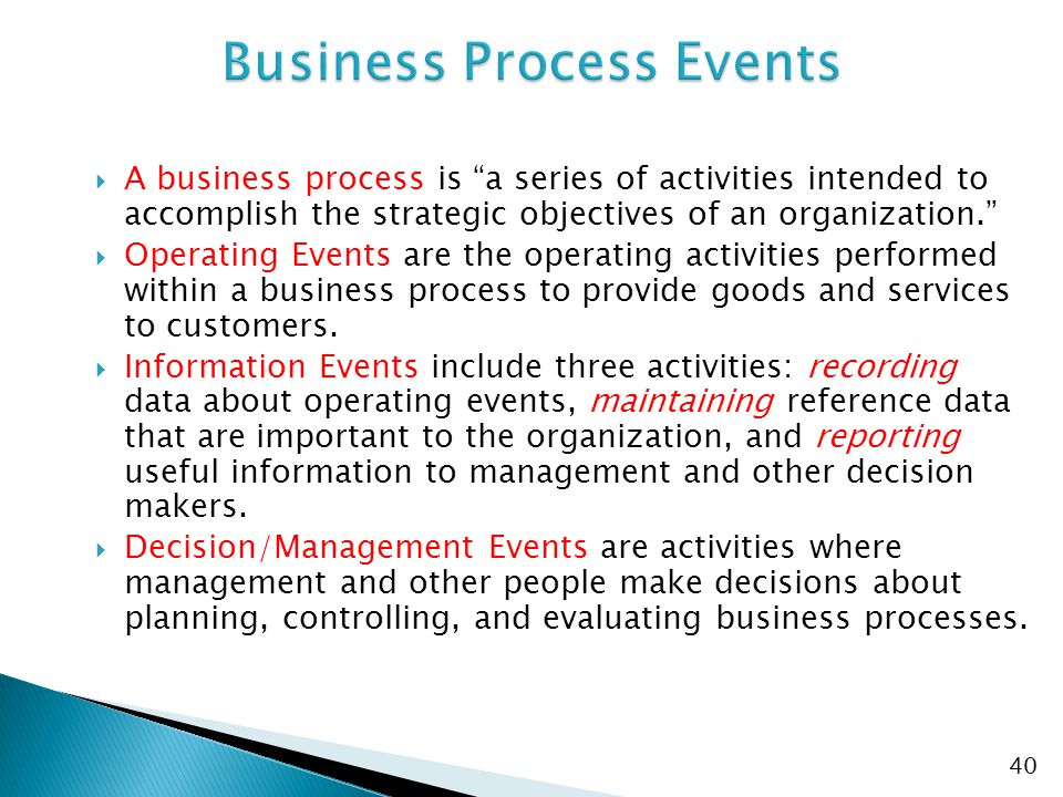  A business process is a series of activities intended to accomplish the strategic objectives of an organization.  Operating Events are the operating activities performed within a business process to provide goods and services to customers.