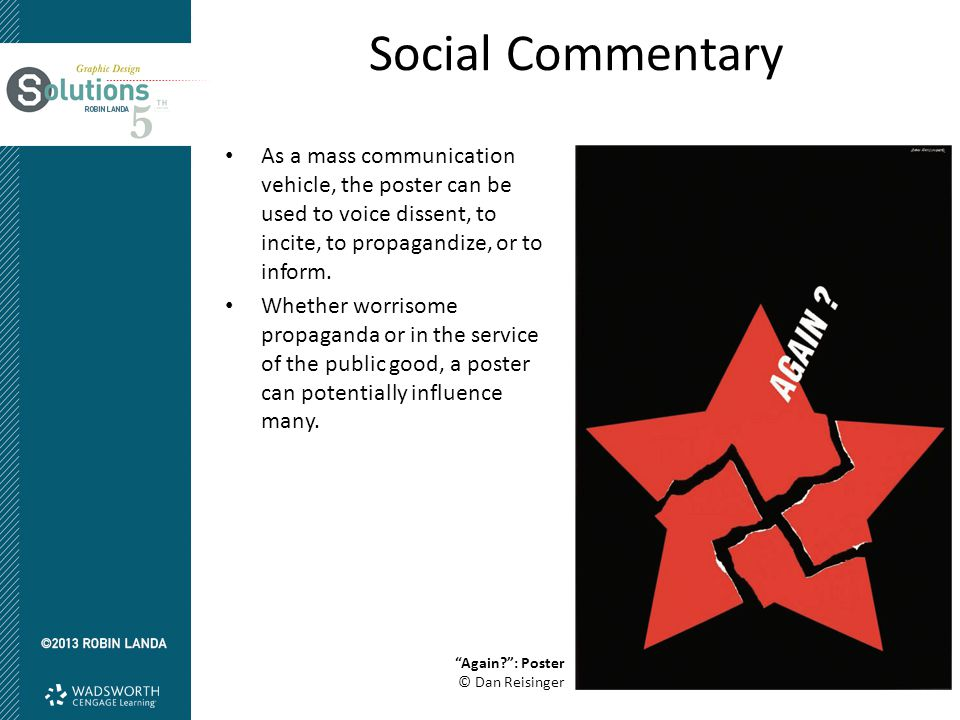 Social Commentary As a mass communication vehicle, the poster can be used to voice dissent, to incite, to propagandize, or to inform.