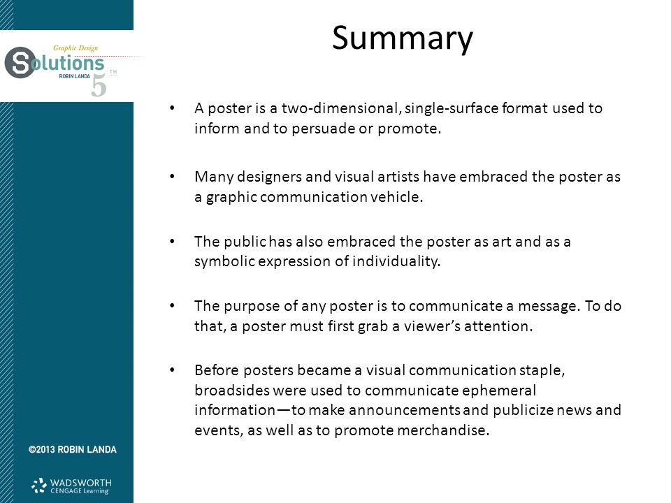 Summary A poster is a two-dimensional, single-surface format used to inform and to persuade or promote.