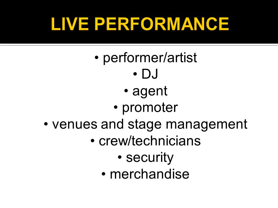 performer/artist DJ agent promoter venues and stage management crew/technicians security merchandise