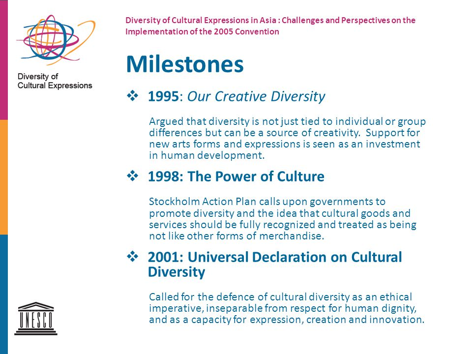 Milestones  1995: Our Creative Diversity Argued that diversity is not just tied to individual or group differences but can be a source of creativity.