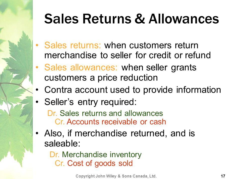 Sales Returns & Allowances Sales returns: when customers return merchandise to seller for credit or refund Sales allowances: when seller grants custom