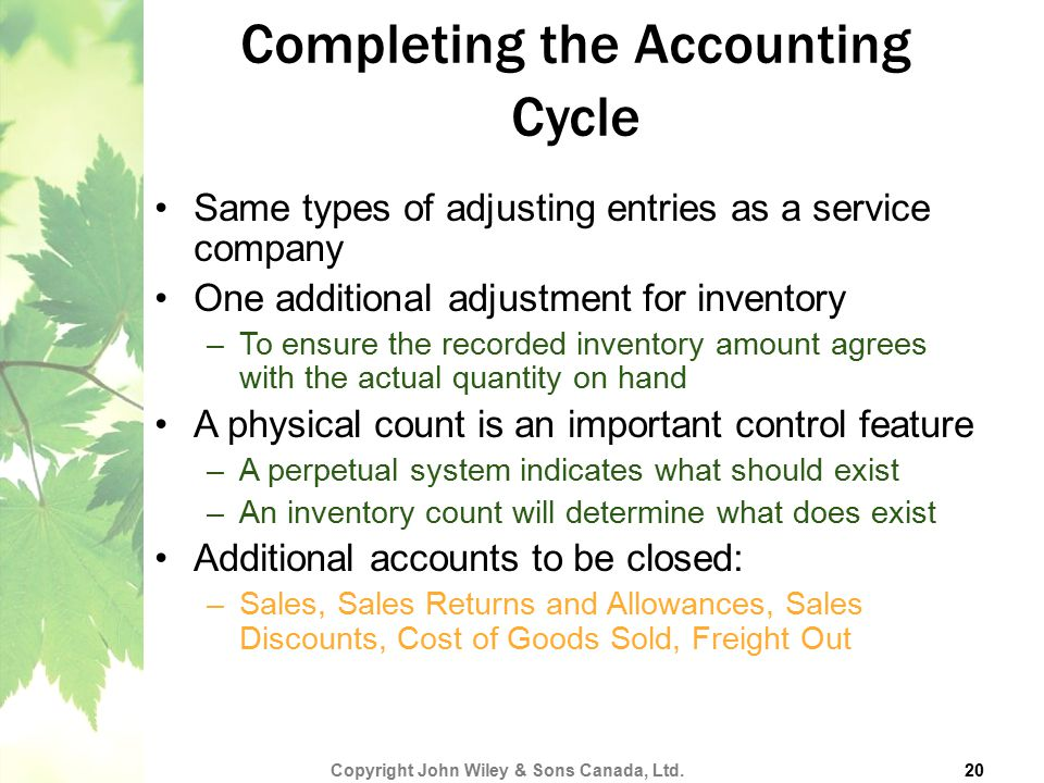 Completing the Accounting Cycle Same types of adjusting entries as a service company One additional adjustment for inventory –To ensure the recorded i