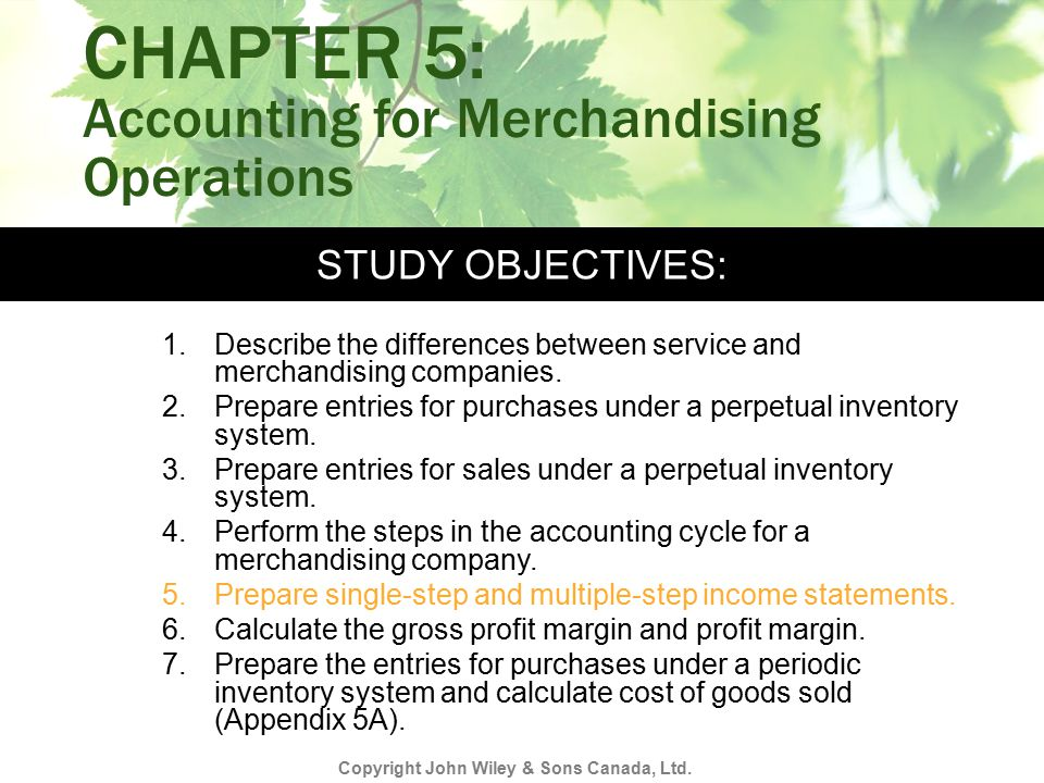 STUDY OBJECTIVES: CHAPTER 5: Accounting for Merchandising Operations 1.Describe the differences between service and merchandising companies. 2.Prepare